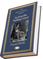Far From the Madding Crowd: (THE GREAT CLASSICS LIBRARY) by Thomas Hardy
