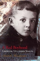 A Red Boyhood: Growing Up Under Stalin by Anatole Konstantin