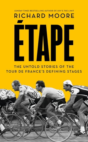 Etape: The untold stories of the Tour de France?s defining stages