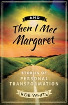And Then I Met Margaret by Rob White