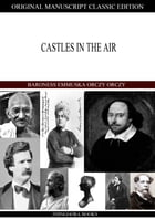 Castles in the Air by Baroness Emmuska Orczy Orczy