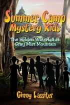 Summer Camp Mystery Kids: The Hidden Waterfall at Gray Mist Mountain by Ginny Lassiter
