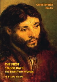 The First 10,000 Days - the silent years of Jesus