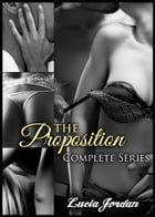 The Proposition Series (Complete Collection) by Lucia Jordan