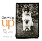 Growing Up: The Dog Years