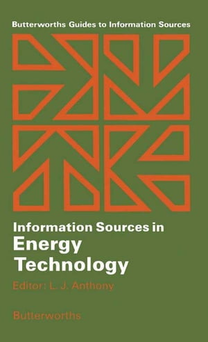 Information Sources in Energy Technology: Butterworths Guides to Information Sources