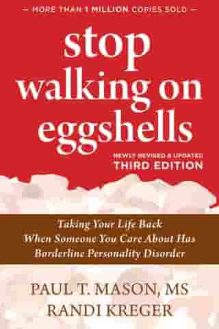 Stop Walking on Eggshells: Taking Your Life Back When Someone You Care About Has Borderline Personality Disorder by Paul T. T. Mason, MS