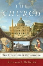 The Church: The Evolution of Catholicism