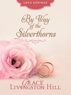 By Way of the Silverthorns by Grace Livingston Hill