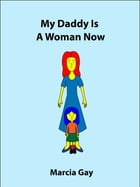 My Daddy Is A Woman Now (UK Edition) by Marcia Gay