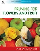 Pruning for Flowers and Fruit by Jane Varkulevicius