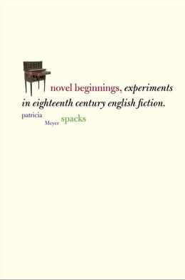 Book Novel Beginnings: Experiments in Eighteenth-Century English Fiction by Professor Patricia Meyer Spacks
