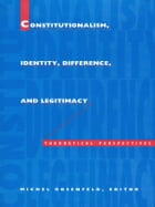 Constitutionalism, Identity, Difference, and Legitimacy: Theoretical Perspectives by Michel Rosenfeld