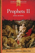 Prophets II: Ezekiel and Daniel by William A Anderson