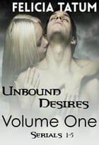 Unbound Desires Volume One by Felicia Tatum