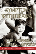 Symptoms of Withdrawal: A Memoir of Snapshots and Redemption by Christopher Kennedy Lawford