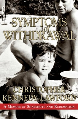 Book Symptoms of Withdrawal: A Memoir of Snapshots and Redemption by Christopher Kennedy Lawford