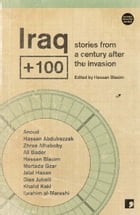 Iraq + 100: Stories from a century after the invasion