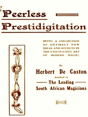 Peerless Prestidigitation [Illustrated] Being a Collection of Entirely New Ideas and Effects in the Fascinating Art of Modern Magic