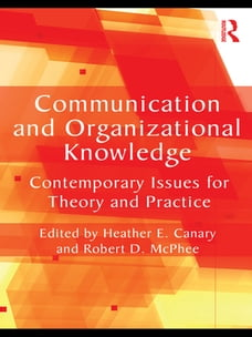 Communication and Organizational Knowledge: Contemporary Issues for Theory and Practice