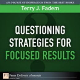 Book Questioning Stratgies for Focused Results by Terry J. Fadem