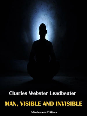 Man, Visible and Invisible by Charles Webster Leadbeater