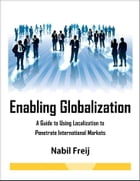 Enabling Globalization- A Guide to Using Localization to Penetrate International Markets by Nabil Freij