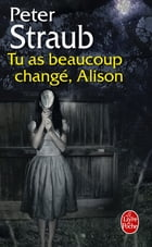 Tu as beaucoup changé, Alison by Peter Straub