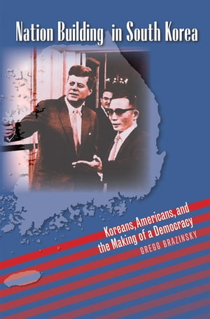 Nation Building in South Korea Koreans,  Americans,  and the Making of a Democracy