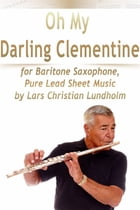 Oh My Darling Clementine for Baritone Saxophone, Pure Lead Sheet Music by Lars Christian Lundholm by Lars Christian Lundholm