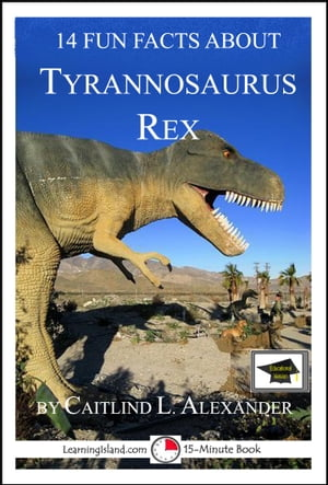 14 Fun Facts About Tyrannosaurus Rex: Educational Version