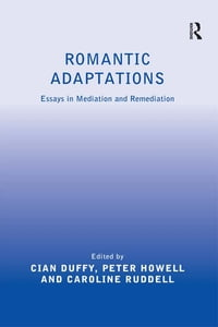 Romantic Adaptations: Essays in Mediation and Remediation
