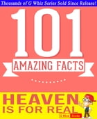 Heaven is for Real - 101 Amazing Facts You Didn't Know: Fun Facts and Trivia Tidbits Quiz Game Books by G Whiz