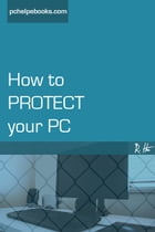 How to PROTECT your PC by R Hui
