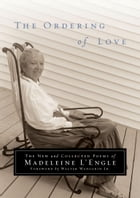 The Ordering of Love: The New & Collected Poems of Madeleine L'Engle by Madeleine L'Engle