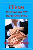 iTeam: Putting the 'I' Back into Team by William Perry