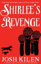 Shirlee's Revenge: The Tales of Big and Little, #2 by Josh Kilen