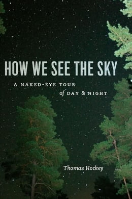 Book How We See the Sky: A Naked-Eye Tour of Day and Night by Thomas Hockey