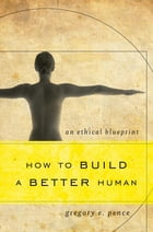 How to Build a Better Human: An Ethical Blueprint