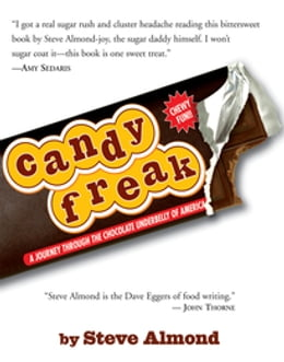 Book Candyfreak: A Journey through the Chocolate Underbelly of America: A Journey through the Chocolate… by Steve Almond