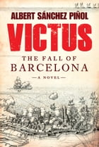 Victus: The Fall of Barcelona, a Novel