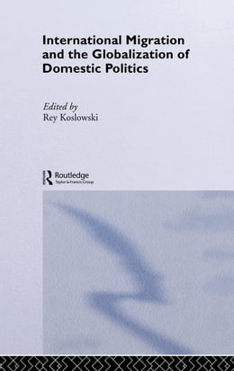Book International Migration and Globalization of Domestic Politics by Koslowski, Rey