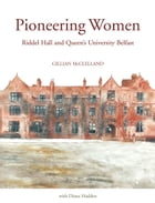 Pioneering Women: Riddel Hall and Queens University Belfast by Gillian McClelland