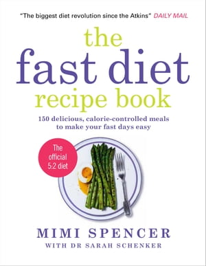 The Fast Diet Recipe Book 150 delicious,  calorie-controlled meals to make your fast days easy