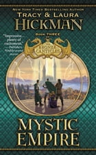 Mystic Empire: Book Three of the Bronze Canticles by Tracy Hickman