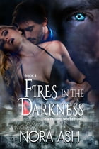 Fires in the Darkness: Paranormal Menage Romance by Nora Ash
