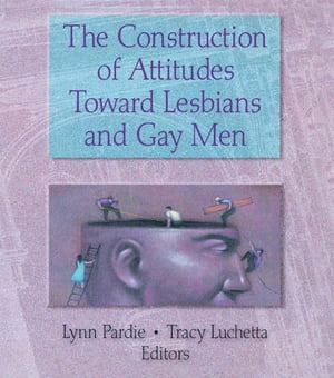 The Construction of Attitudes Toward Lesbians and Gay Men