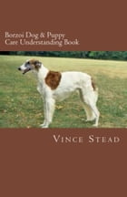 Borzoi Dog & Puppy Care Understanding Book by Vince Stead
