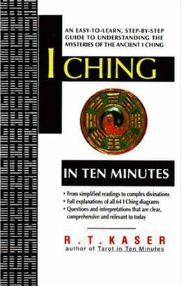 Book I Ching in Ten Minutes by Richard T. Kaser