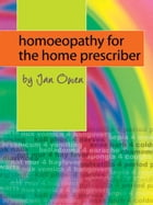 Homoeopathy for the Home Prescriber by Jan Owen
